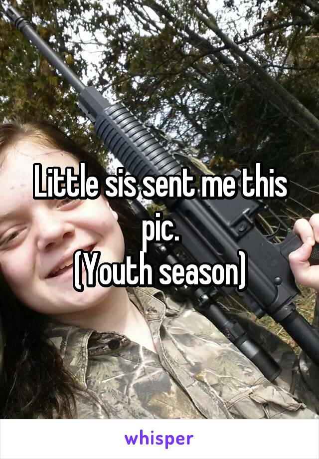 Little sis sent me this pic. (Youth season)