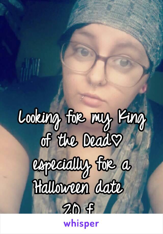 Looking for my King of the Dead♡ especially for a Halloween date  20 f