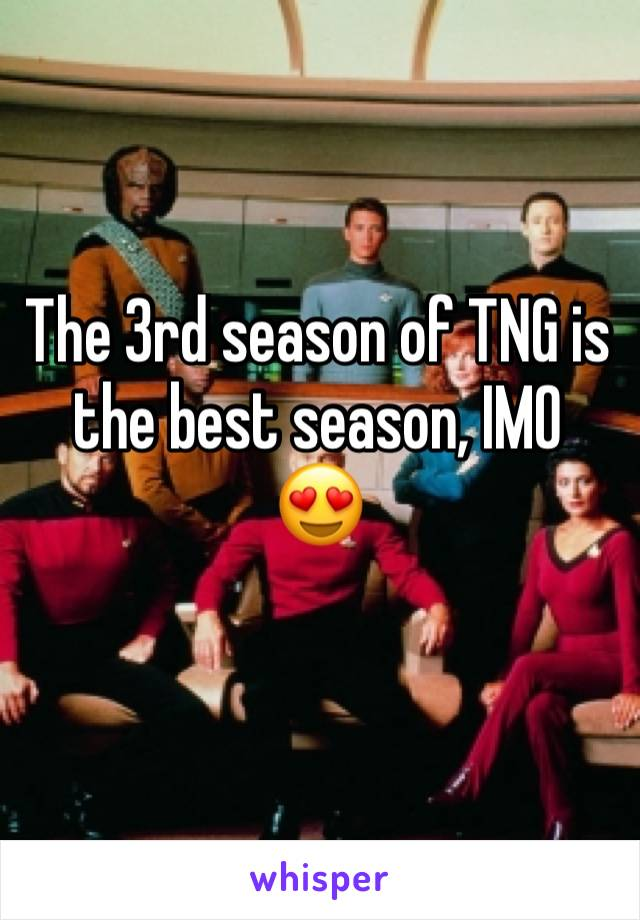 The 3rd season of TNG is the best season, IMO 😍
