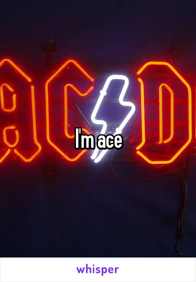 I'm ace