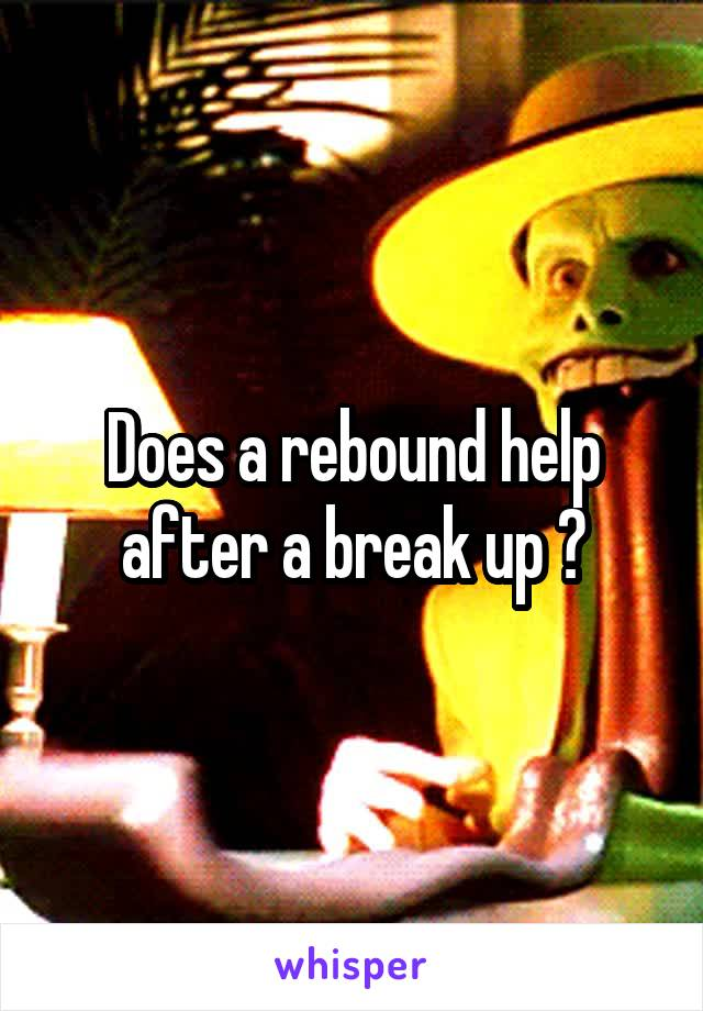 Does a rebound help after a break up ?