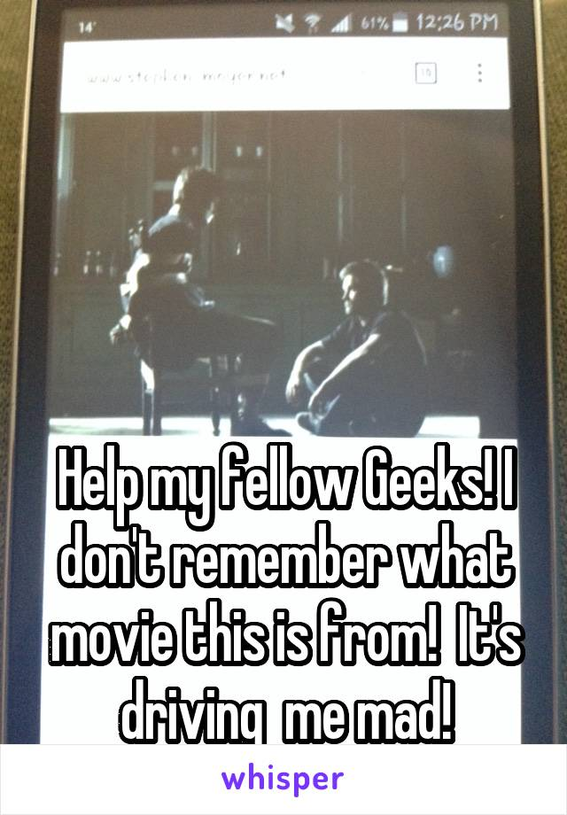 Help my fellow Geeks! I don't remember what movie this is from!  It's driving  me mad!