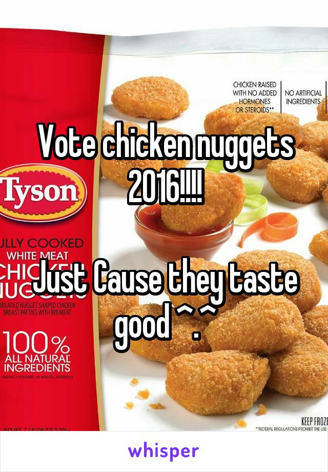 Vote chicken nuggets 2016!!!!  Just Cause they taste good ^.^