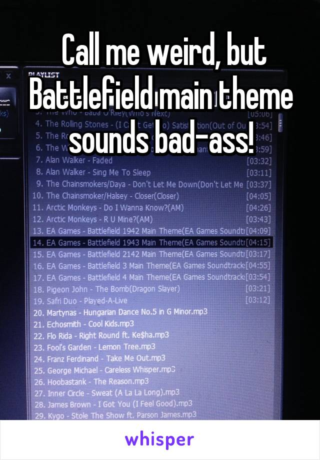 Call me weird, but Battlefield main theme sounds bad-ass!