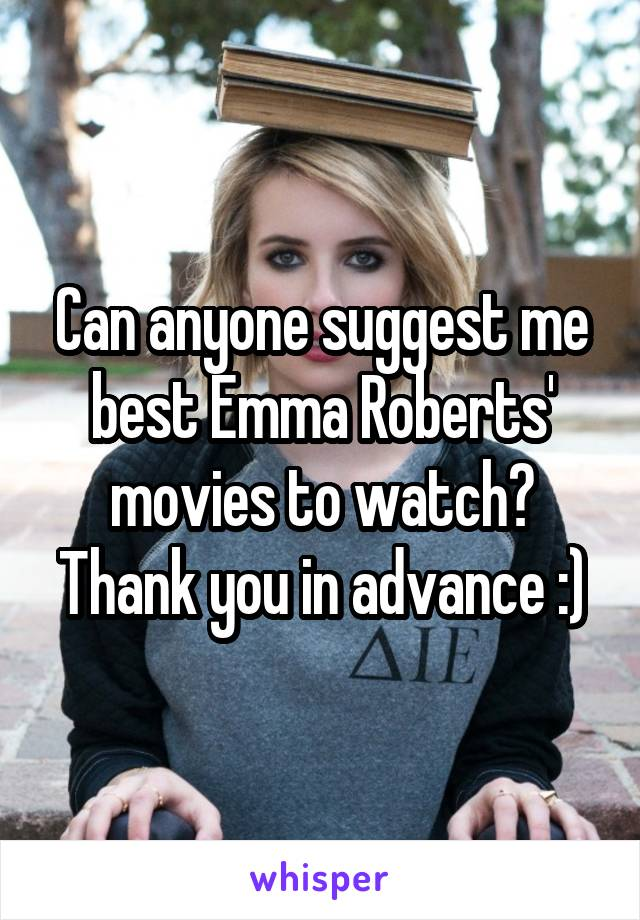Can anyone suggest me best Emma Roberts' movies to watch? Thank you in advance :)