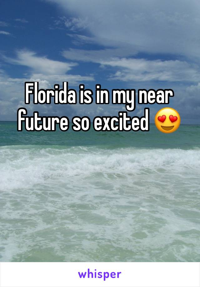 Florida is in my near future so excited 😍
