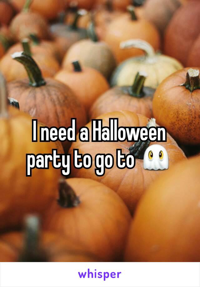 I need a Halloween party to go to 👻