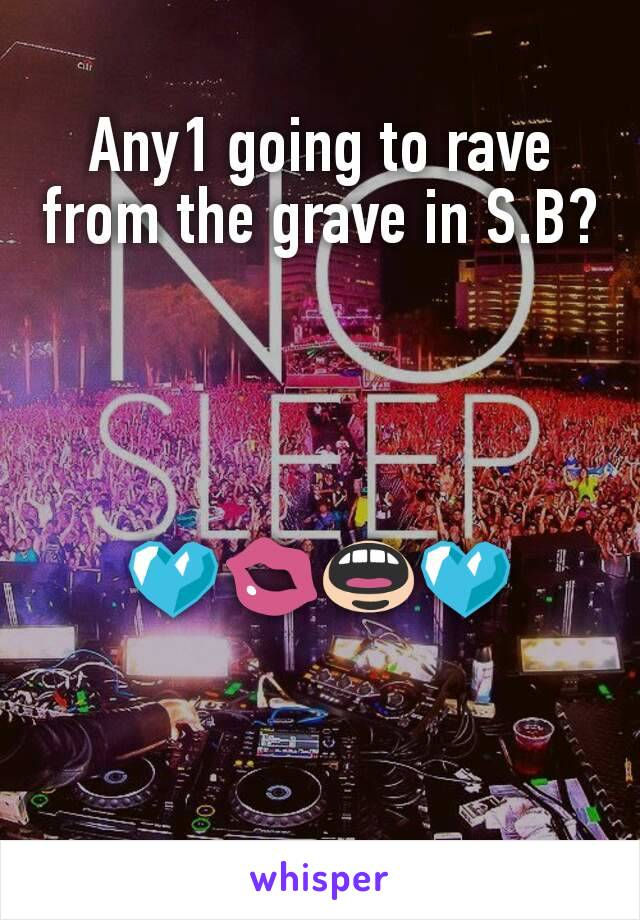 Any1 going to rave from the grave in S.B?     💙💋👄💙