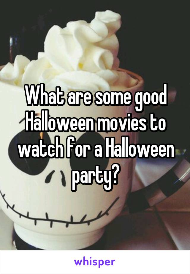 What are some good Halloween movies to watch for a Halloween party?