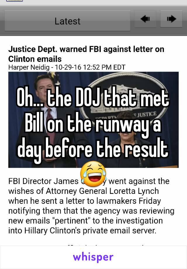 Oh... the DOJ that met Bill on the runway a day before the result 😂