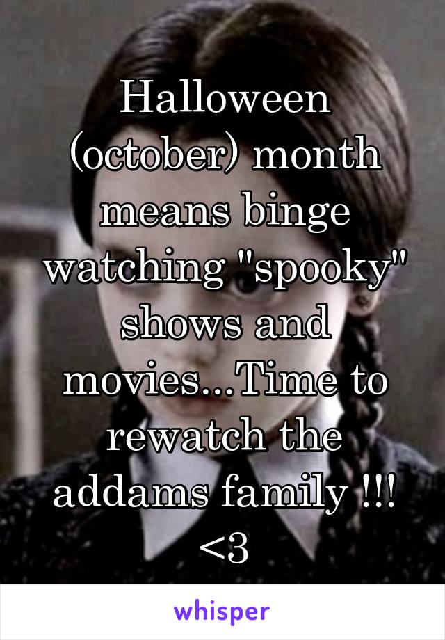 """Halloween (october) month means binge watching """"spooky"""" shows and movies...Time to rewatch the addams family !!! <3"""