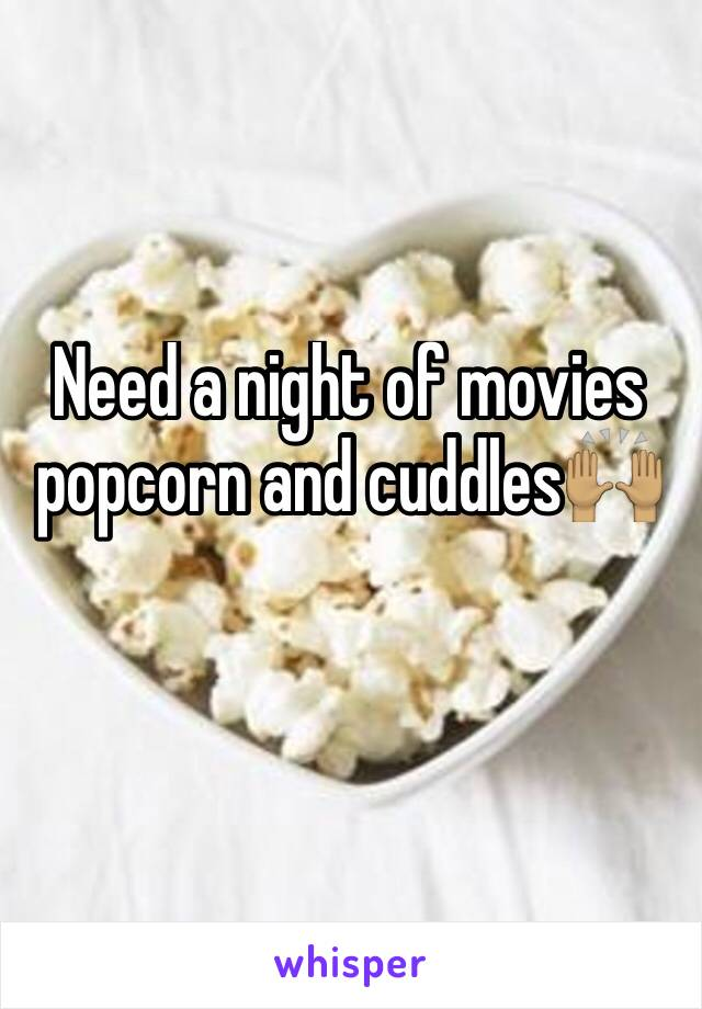 Need a night of movies popcorn and cuddles🙌🏽