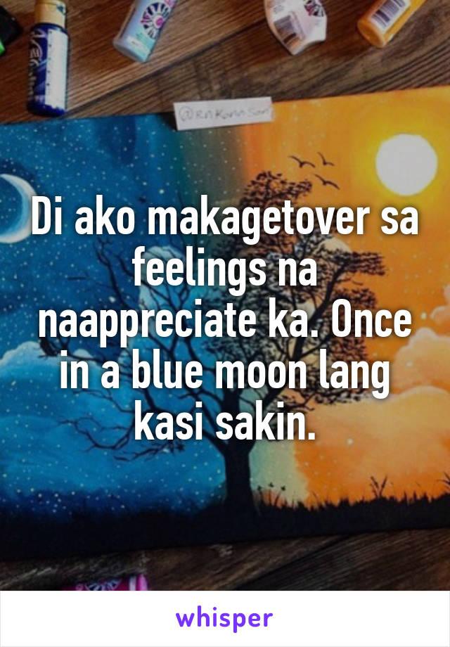 Di ako makagetover sa feelings na naappreciate ka. Once in a blue moon lang kasi sakin.