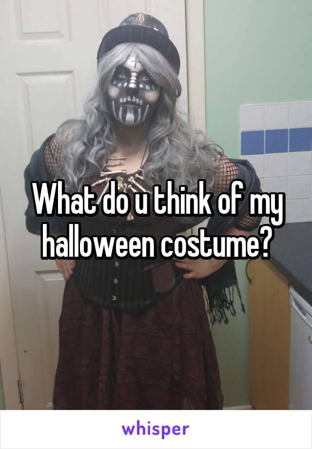 What do u think of my halloween costume?