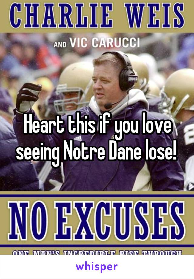 Heart this if you love seeing Notre Dane lose!