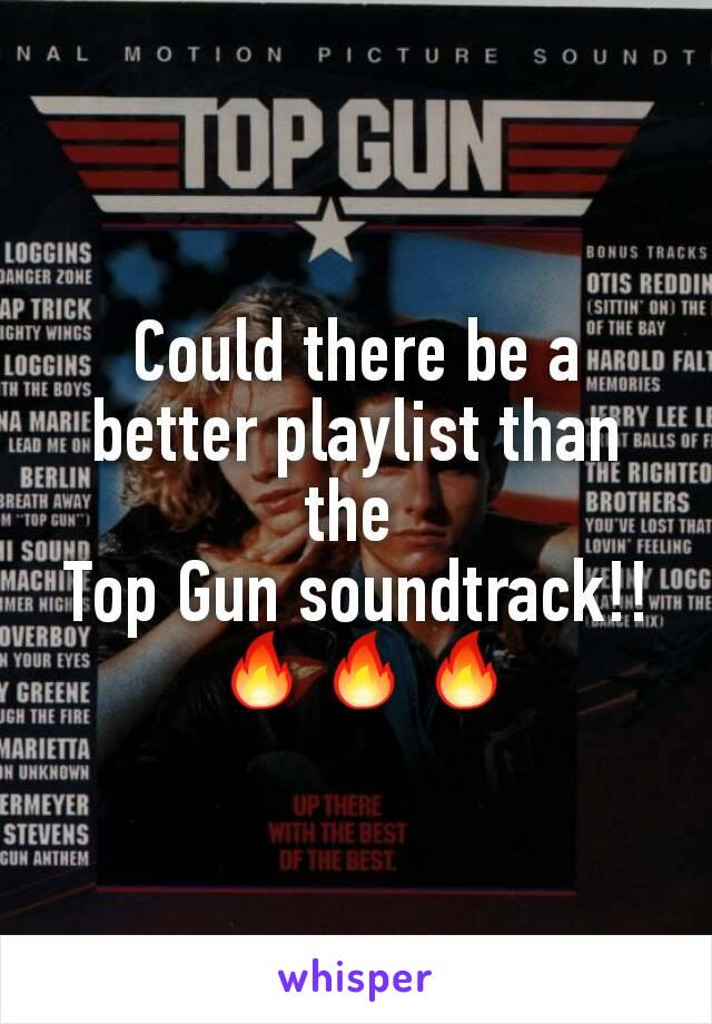 Could there be a better playlist than the  Top Gun soundtrack!!  🔥🔥🔥