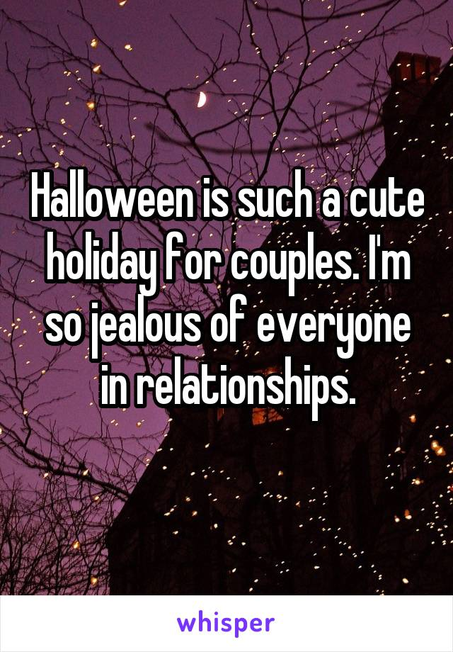 Halloween is such a cute holiday for couples. I'm so jealous of everyone in relationships.