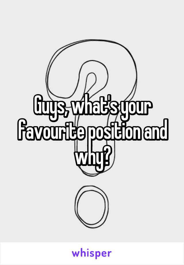 Guys, what's your favourite position and why?