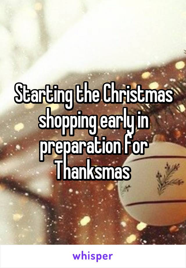 Starting the Christmas shopping early in preparation for Thanksmas