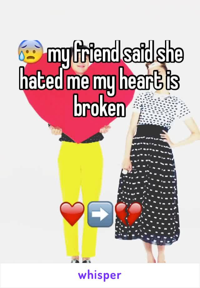 😰 my friend said she hated me my heart is broken    ❤️➡️💔