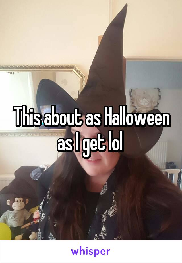 This about as Halloween as I get lol