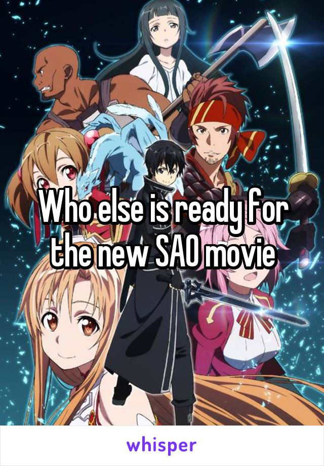 Who else is ready for the new SAO movie