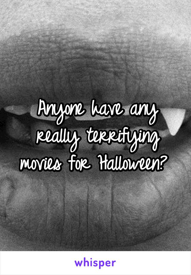 Anyone have any really terrifying movies for Halloween?