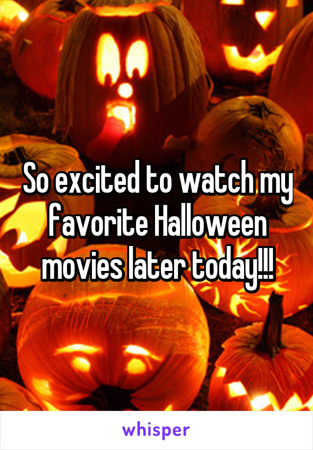 So excited to watch my favorite Halloween movies later today!!!