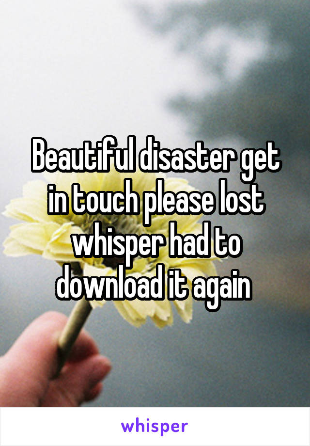 Beautiful disaster get in touch please lost whisper had to download it again