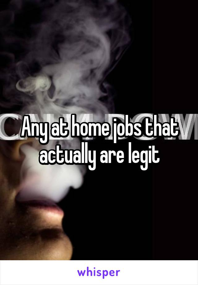 Any at home jobs that actually are legit