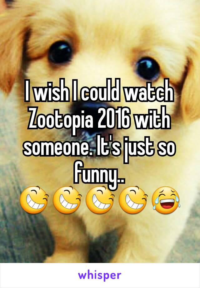 I wish I could watch Zootopia 2016 with someone. It's just so funny.. 😆😆😆😆😂