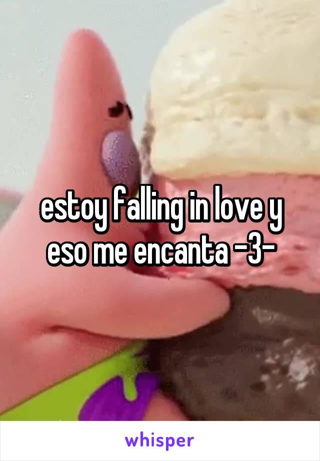 estoy falling in love y eso me encanta -3-
