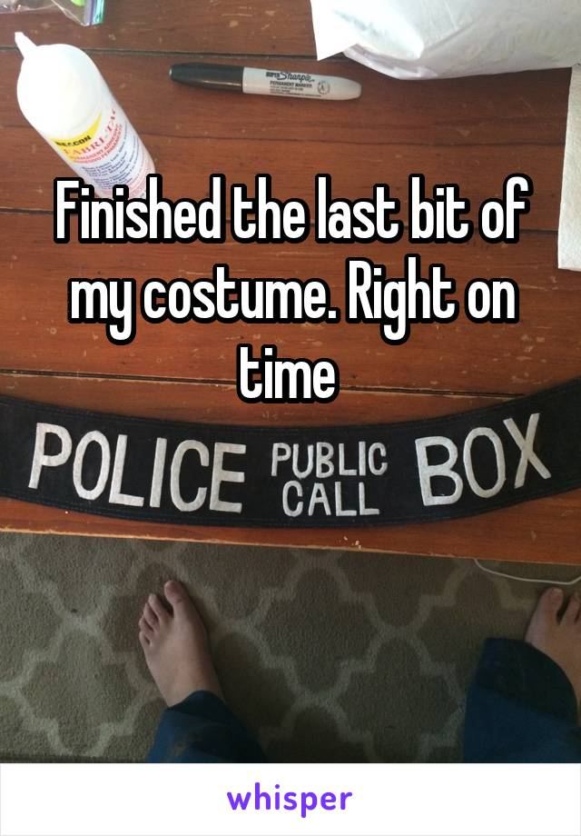 Finished the last bit of my costume. Right on time