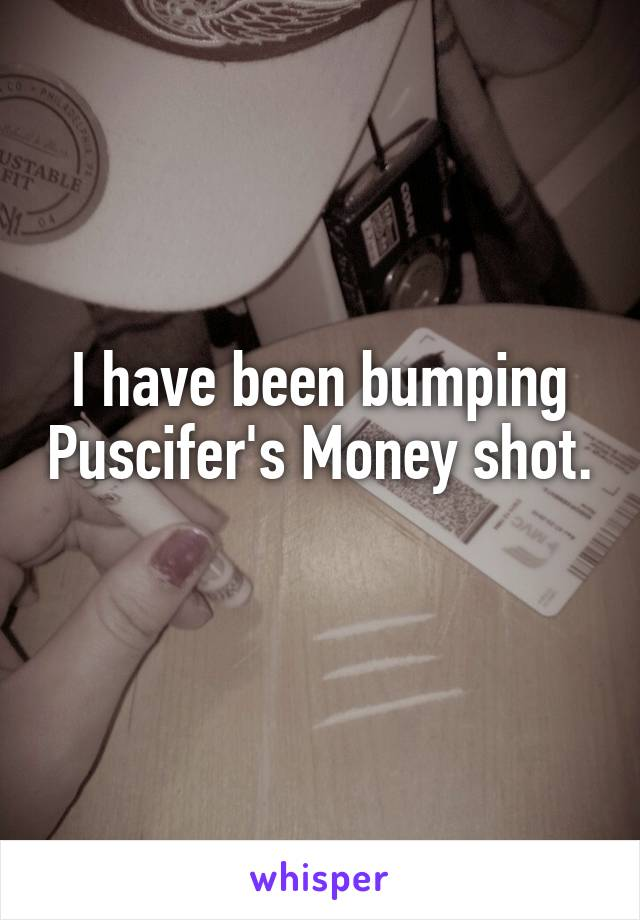 I have been bumping Puscifer's Money shot.