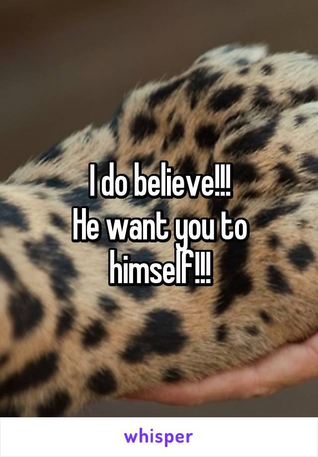 I do believe!!! He want you to himself!!!