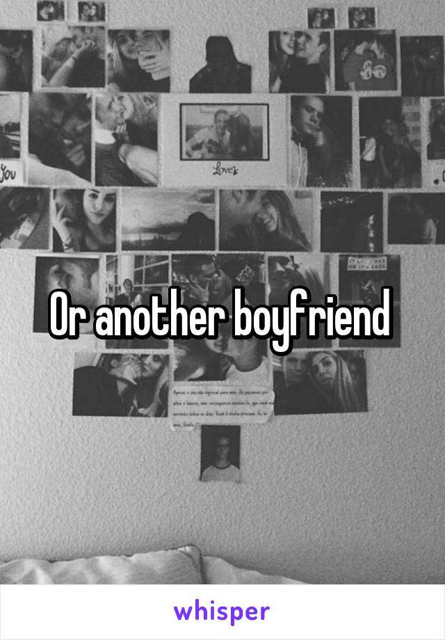 Or another boyfriend