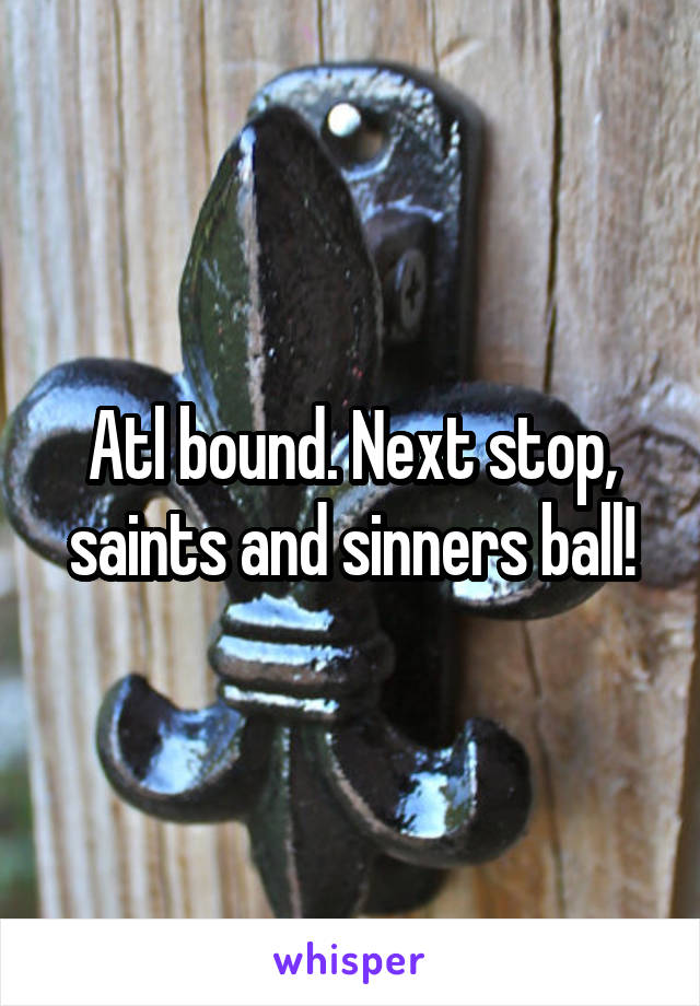 Atl bound. Next stop, saints and sinners ball!