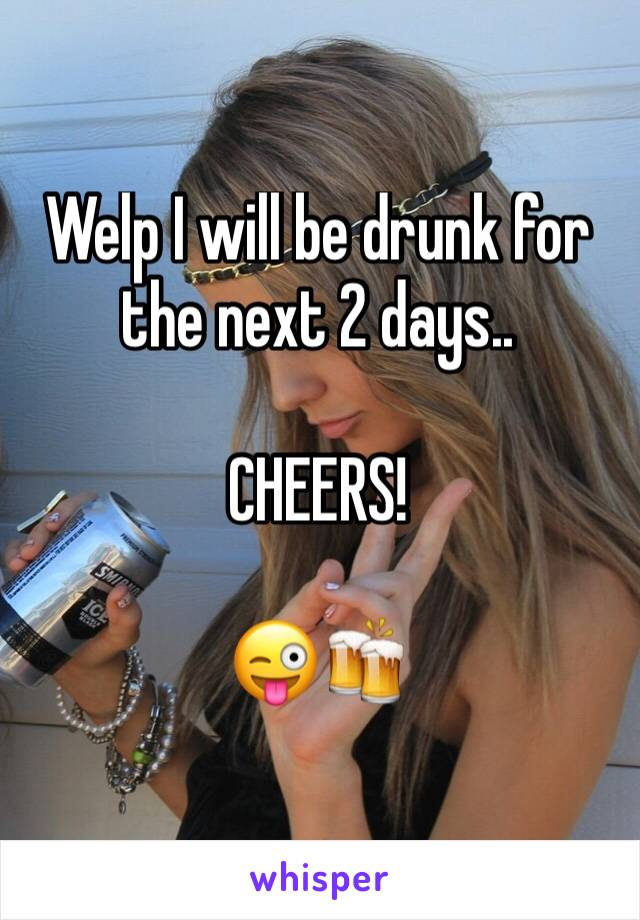 Welp I will be drunk for the next 2 days..  CHEERS!  😜🍻