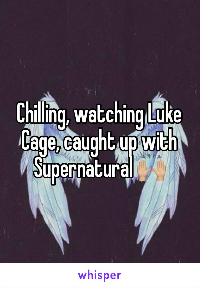 Chilling, watching Luke Cage, caught up with Supernatural 🙌🏼