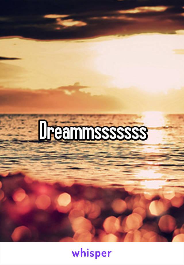 Dreammsssssss