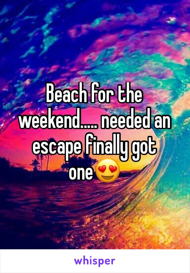 Beach for the weekend..... needed an escape finally got one😍