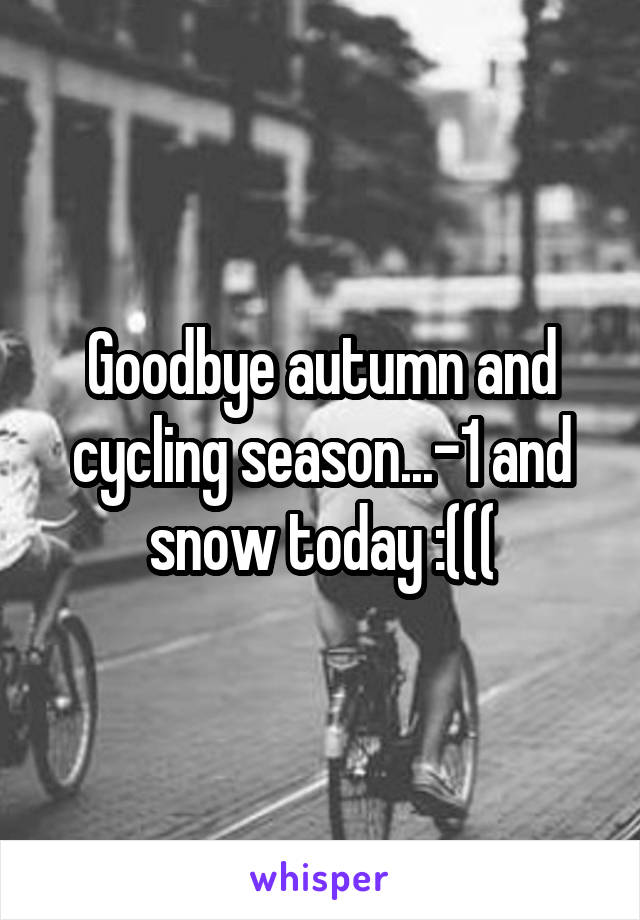 Goodbye autumn and cycling season...-1 and snow today :(((