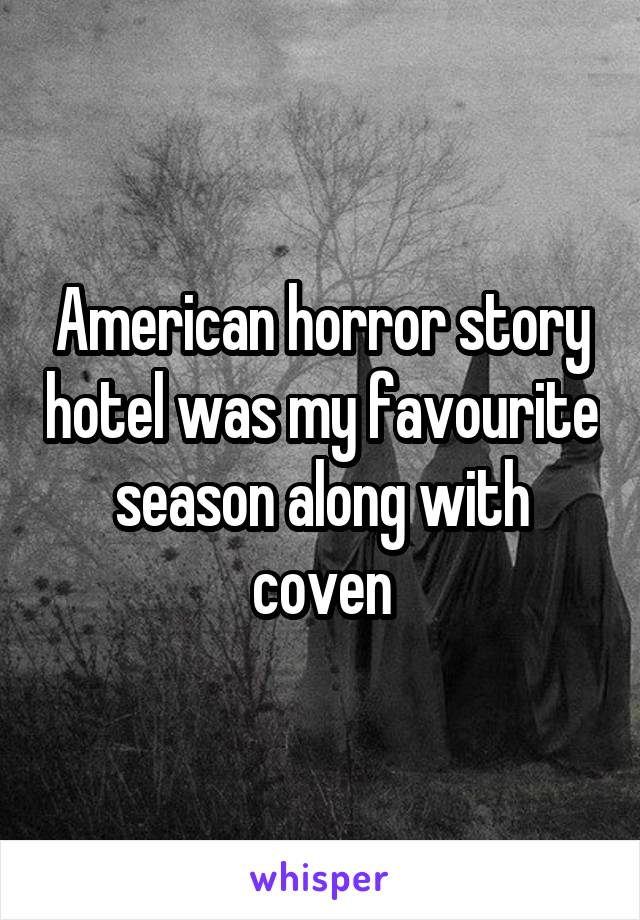 American horror story hotel was my favourite season along with coven