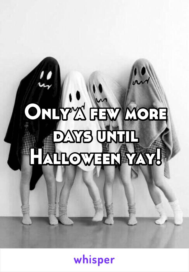 Only a few more days until Halloween yay!
