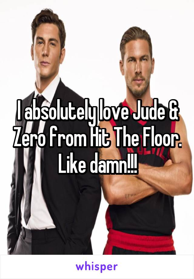 I absolutely love Jude & Zero from Hit The Floor. Like damn!!!