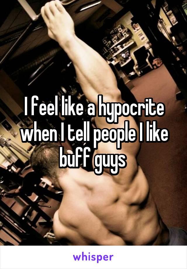 I feel like a hypocrite when I tell people I like buff guys