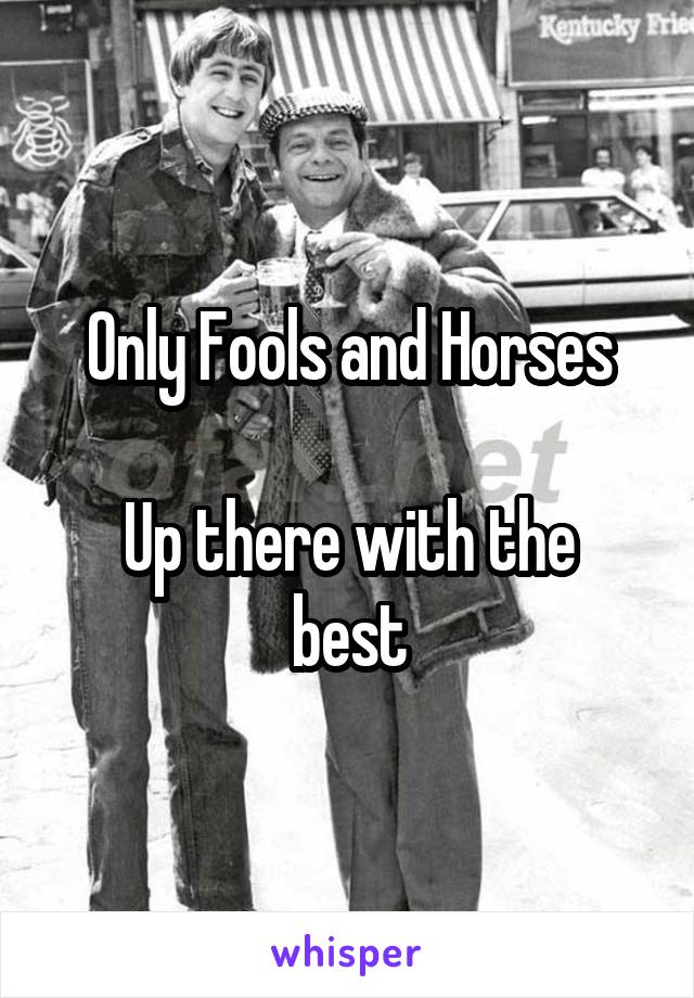 Only Fools and Horses  Up there with the best