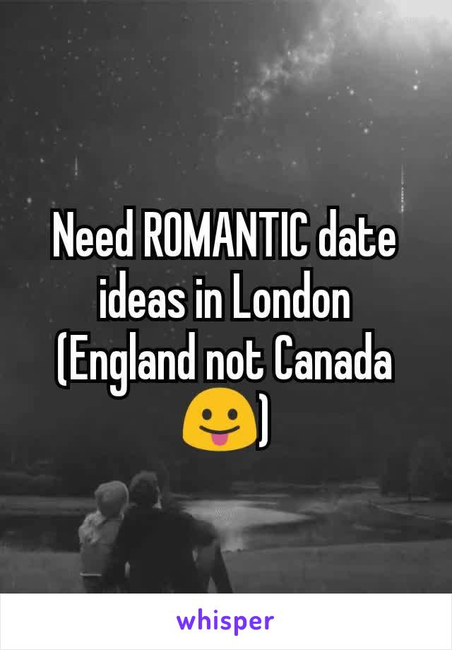 Need ROMANTIC date ideas in London (England not Canada 😛)