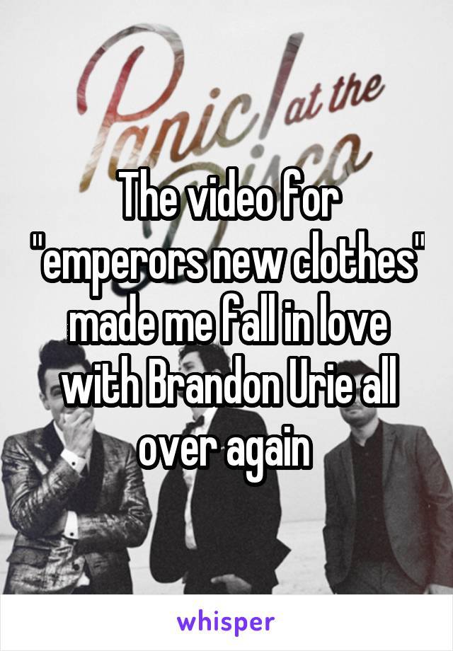 """The video for """"emperors new clothes"""" made me fall in love with Brandon Urie all over again"""