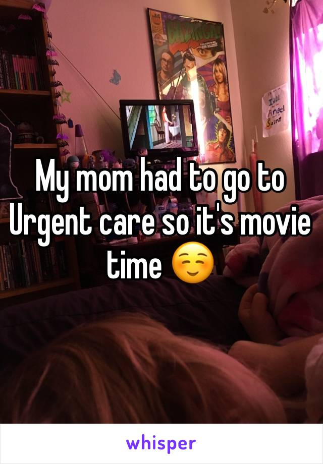 My mom had to go to Urgent care so it's movie time ☺️